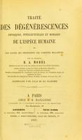 view Traité des dégénérescences physiques, intellectuelles et morales de l'espèce humaine et des causes qui produisent ces variétés maladives / par B.A. Morel.