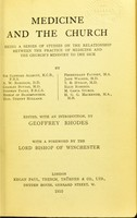 view Medicine and the church : being a series of studies on the relationship between the practice of medicine and the church's ministry to the sick / by Sir Clifford Allbut [and others] ; edited with an introduction by Geoffrey Rhodes ; with a foreword by the Lord Bishop of Winchester.