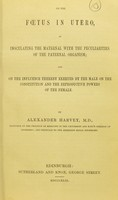 view On the fœtus in utero, as inoculating the maternal with the peculiarities of the paternal organism : and on the influence thereby exerted by the male on the constitution and the reproductive powers of the female / by Alexander Harvey, M.D.