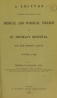 view A lecture delivered at the opening of the Medical and Surgical College of St. Thomas's Hospital, for the season 1855-56, October 1, 1855 / by Thomas B. Peacock.