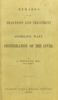 view Remarks on the diagnosis and treatment of syphylitic waxy degeneration of the liver / by L. Wetzlar.