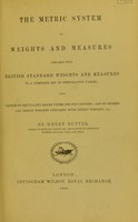 view The metric system of weights and measures compared with British standard weights and measures in a complete set of comparative tables : also, tables of equivalent prices under the two systems and of Chinese and Indian weights compared with metric weights, etc. / by Henry Rutter.