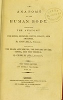 view The anatomy of the human body / Containing the anatomy of the bones, muscles, joints, heart and arteries, by John Bell... and that of the brain and nerves, the organ of the senses, and the viscera, by Charles Bell.