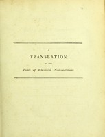 view A translation of the table of chemical nomenclature / proposed by De Guyton, formerly De Morveau, Lavoisier, Bertholet, and De Fourcroy ; with additions and alterations ; to which are prefixed an explanation of the terms, and some observations on the new system of chemistry.