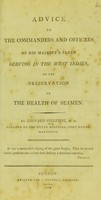 view Advice to the commanders and officers of His Majesty's fleet serving in the West Indies on the preservation of the health of seamen.