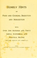view Homely hints on food and cooking, digestion and indigestion : with over one hundred and forty simple, economical and practical recipes (English, French and American).