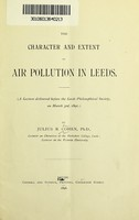 view The character and extent of air pollution in Leeds : (A lecture delivered before the Leeds Philosophical Society, on March 3rd, 1896.) By Julius B. Cohen.