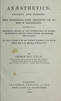 view Anaesthetics, ancient and modern : their physiological action, therapeutic use and mode of administration; together with an historical resume of the introduction of modern anaesthetics, nitrous oxide, ether, chloroform, and cocaine; and also an account of the more celebrated anaesthetics in use from the earliest time to the discovery of nitrous oxide / by George Foy.