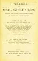 view A text-book of mental and sick nursing : adapted for medical officers and nurses in private and public asylums / by Robert Jones ; with an introduction by William Job Collins.