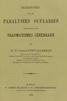 view Recherches sur les paralysies oculaires consécutives a des traumatismes cérébraux / par le Dr Amand Chevallereau.