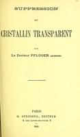 view Suppression du crystallin transparent / par le Docteur Pflüger.