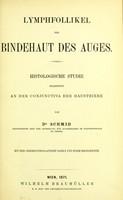 view Lymphfollikel der Bindehaut des Auges : histologische Studie bearbeitet an der Conjunctiva der Hausthiere / von Dr. Schmid.