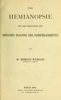 view Über Hemianopsie und ihr Verhältniss zur Topischen Diagnose der Gehirnkrankheiten / von Hermann Wilbrand.