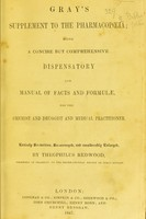 view Gray's supplement to the pharmacopoeia : being a concise but comprehensive dispensatory and manual of facts and formulae for the chemist and druggist and medical practioner / E. Theophilus Redwood.