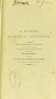 view Domestic medicine : or, a treatise on the prevention and cure of diseases by regimen and simple medicines. With an appendix containing a dispensatory for the use of private practitioners. ... to which are added, some important observations concerning sea-bathing, and the use of the mineral waters; with many other additions / by William Buchan.
