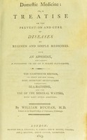 view Domestic medicine : or, a treatise on the prevention and cure of diseases by regimen and simple medicines. With an appendix, containing a dispensatory for the use of private practitioners. ... To which are now added, some important observations concerning sea-bathing, and the use of the mineral waters; with many other additions / by William Buchan.