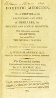 view Domestic medicine : or, a treatise on the prevention and cure of diseases, by regimen and simple medicines : With observations concerning sea-bathing, and on the use of the mineral waters. To which is annexed, a dispensatory for the use of private practitioners / by William Buchan.