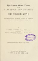 view The Erasmus Wilson lectures on the pathology and diseases of the thyroid gland / by Walter Edmunds.