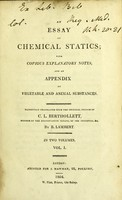 view An essay on chemical statics : with copious explanatory notes, and an appendix on vegetable and animal substances / faithfully translated from the original French of C. L. Berthollet ... by B. Lambert.