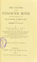 view The factors of the unsound mind : with special reference to the plea of insanity in criminal cases and the amendment of the law / by William A. Guy.