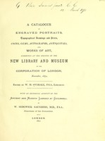 view A catalogue of engraved portraits, topographical drawings and prints, coins, gems, autographs, antiquities, and works of art, exhibited at the opening of the New Library and Museum of the Corporation of London, November, 1872 / edited by W.H. Overall ; with an historical account of the ancient and modern library at Guildhall by W. Sedgwick Saunders.