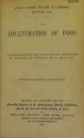 view The adulteration of food : conferences by the Institute of Chemistry on Monday and Tuesday, July 14th and 15th : food adulteration and analysis.