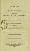 view An inquiry into the process of nature in repairing injuries of the intestines : illustrating the treatment of penetrating wounds and strangulated hernia / by Benjamin Travers.
