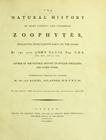 view The natural history of many curious and uncommon zoophytes, collected from the various parts of the globe by the late John Ellis / systematically arranged and described by the late Daniel Solander.