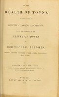 view On the health of towns, as influenced by defective cleansing and drainage : and on the application of the refuse of towns to agricultural purposes : being a lecture delivered at the Russell Institution, May 5, 1846 / by William A. Guy.