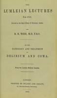 view On the pathology and treatment of delirium and coma : the Lumleian lectures for 1850 / by R.B. Todd.