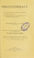 view Phototherapy : (1) the chemical rays of light and small-pox--(2) light as a stimulant--(3) the treatment of lupus vulgaris by concentrated chemical rays / by Niels R. Finsen ; translated from the German edition, and with an appendix on the light treatment of lupus ; by James H. Sequeira.