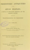 """view Prehistoric antiquities of the Aryan peoples : a manual of comparative philology and the earliest culture : being the """"Sprachvergleichung und urgeschichte"""" of Dr. O. Schrader / translated by Frank Byron Jevons from the second revised and enlarged German edition, with the sanction and co-operation of the author."""