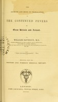 view The sources and mode of propagation of the continued fevers of Great Britain and Ireland / by William Davidson.