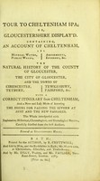 view Tour to Cheltenham Spa; or, Gloucestershire display'd. Containing, an account of Cheltenham ... The natural history of the county of Gloucester, the city of Gloucester ...