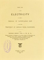 view The use of electricity in the removal of superfluous hair : and the treatment of various facial blemishes / by George Henry Fox.