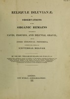 view Reliquiae diluvianae; or, observations on the organic remains contained in caves, fissures, and diluvial gravel, and on other geological phenomena, attesting the action of an universal deluge / By the Rev. William Buckland.