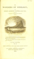 view The wonders of geology; or, a familiar exposition of geological phenomena; being the substance of a course of lectures delivered at Brighton / Gideon Algernon Mantell. From notes taken by G.F. Richardson.