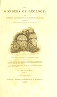 view The wonders of geology; or, a familiar exposition of geological phenomena; being the substance of a course of lectures delivered at Brighton / By Gideon Algernon Mantell ... From notes taken by G.F. Richardson.