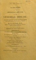view A treatise on the prevention and cure of the venereal disease : intended to guard the ignorant and unwary against the baneful effects of that insidious malady / by W. Buchan.