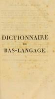 view Dictionnaire de bas-langage, ou des manières de parler usitées parmi le peuple / [Anon].