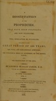 view A dissertation on prophecies, that have been fulfilled, are now fulfilling, or will hereafter be fulfilled, relative to the Great Period of 1260 years; the Papal and Mohammedan apostacies: the tyrannical reign of antichrist, or the infidel power; and the restoration of the Jews / by George Stanley Faber.