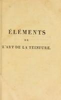 view Éléments de l'art de la teinture. Avec une description du blanchiment par l'acide muriatique oxigéné / [Claude-Louis Berthollet].