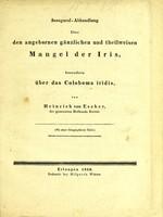 view Inaugural-Abhandlung über den angebornen gänzlichen und theilweisen Mangel der Iris : besonders über das Coloboma iridis / von Heinrich von Escher.