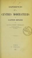 view Expériences sur les centres modérateurs de l'action refléxe / par Alexandre Herzen.