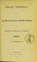 view Klinische Mittheilungen von der medicinischen Abtheilung des Allgemeinen Krankenhauses in Hamburg 1862-63 / von C. Tüngel.