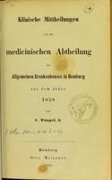 view Klinische Mittheilungen von der medicinischen Abtheilung des Allgemeinen Krankenhauses in Hamburg aus dem Jahre 1858 / von C. Tüngel.