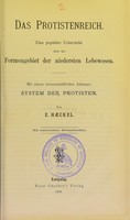 view Das Protistenreich : eine populäre Uebersicht über das Formengebiet der niedersten Lebewesen : mit einem wissenschaftlichen Anhange, System der Protisten / von E. Haeckel.