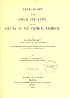 view Researches on the solar spectrum, and the spectra of the chemical elements / by G. Kirchhoff ; translated with the author's sanction from the Transactions of the Berlin Academy for 1861, by Henry E. Roscoe.