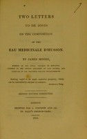 view Two letters to Dr. Jones on the composition of the eau medicinale d'Husson / by James Moore.