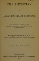 view The physician is a good man, skilled in healing : the doctorate address in the Medical Department of the University of Louisville, 1883 / by Theophilus Parvin.